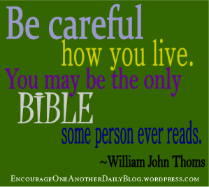 Be careful how you live