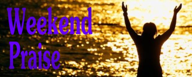 Weekend Praise